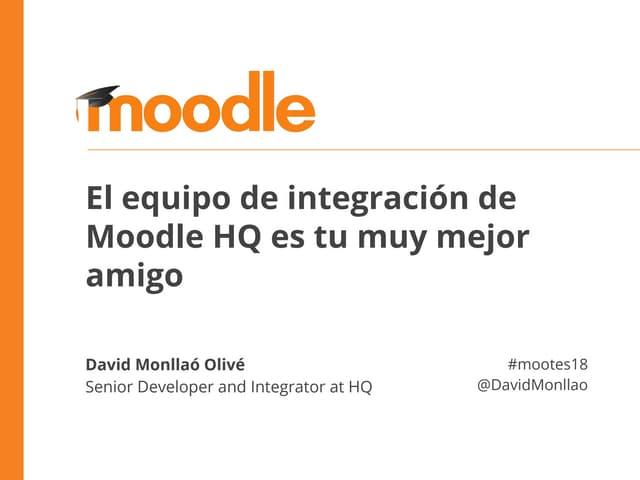 El equipo de integracion de Moodle HQ es tu muy mejor amigo