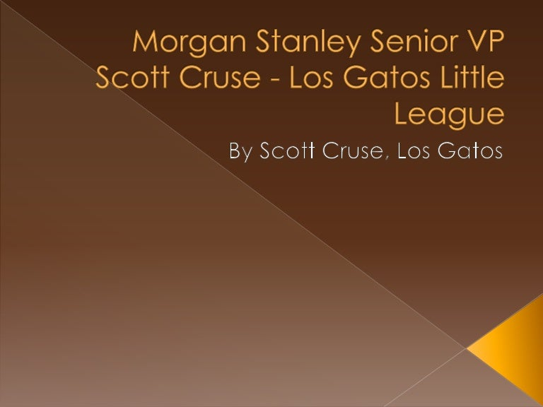 Morgan Stanley Senior VP Scott Cruse - Los Gatos Little League