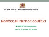 Moroccan MINISTRY OF ENERGY, MINES, WATER AND ENVIRONMENT: Maroccan energy context, Maghrenov brokerage event for the call 2015