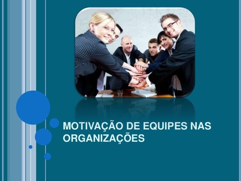 Motivação De Equipes Nas Organizações Slideshare