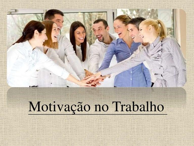 Motivacao No Trabalho: Motivação No Trabalho