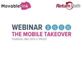 "Movable Ink and Return Path present ""The Mobile Takeover"" - May 29th, 2014"