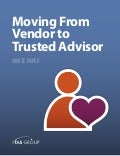 Sales White Paper: Moving From Vendor To Trusted Advisor