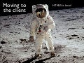 Moving to the client - HTML5 is here