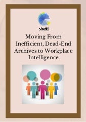Moving From Inefficient, Dead-End Archives to Workplace Intelligence