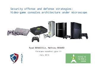 SECURITY OFFENSE AND DEFENSE STRATEGIES: VIDEO-GAME CONSOLES ARCHITECTURE UNDER MICROSCOPE
