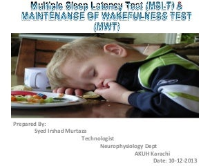 Multiple sleep latency Test (MSLT) and Maintenance of Wakefulness Test (MWT) by Murtaza Syed