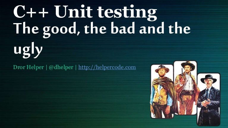 C++ Unit testing - the good, the bad & the ugly