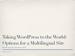 Taking WordPress to the World : Options for a Multilingual Site - WordCamp San Francisco 2011