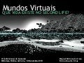 Mundos Virtuais: Que vida existe no Second Life?