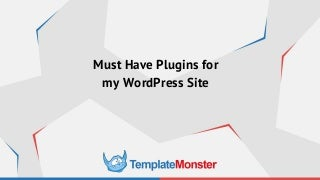 Must Have Plugins for My WordPress Site