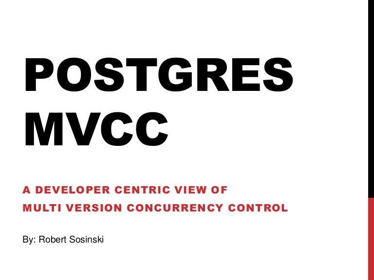 Postgres MVCC - A Developer Centric View of Multi Version