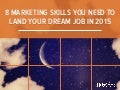 8 Marketing Skills You Need to Land Your Dream Job in 2015