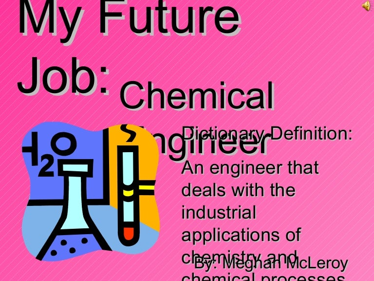 My Future Job Chemical Engineer – Chemical Engineer Job Description