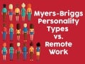 Myers-Briggs Personality Types vs. Remote Work
