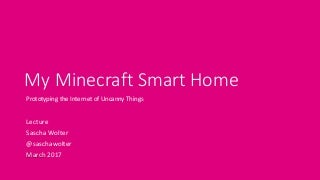 My Minecraft Smart Home: Prototyping the internet of uncanny things - Sascha Wolter, Deutsche Telekom
