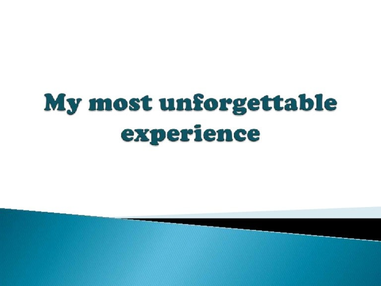an unforgettable experience in my life essay