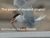 The power of mysqlnd plugins