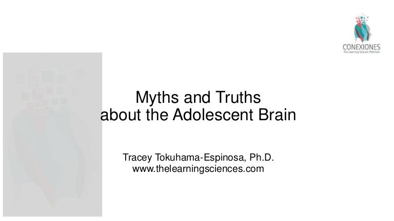 The High Cost Of Neuromyths In Education >> Myths And Truths About The Adolescent Brain By Tracey Tokuhama 2018