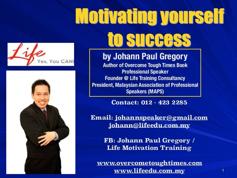 Motivating Yourself To Success By Author Speaker Johann Paul Gregory