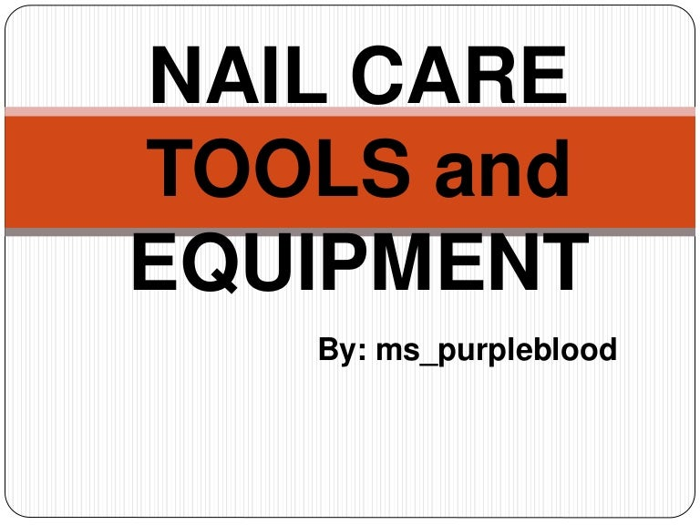 Nail care tools and equipment