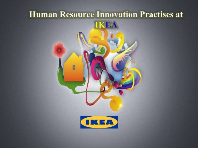 Ikea Human Resources Innovation Practices Case Study - Ikea case study ppt