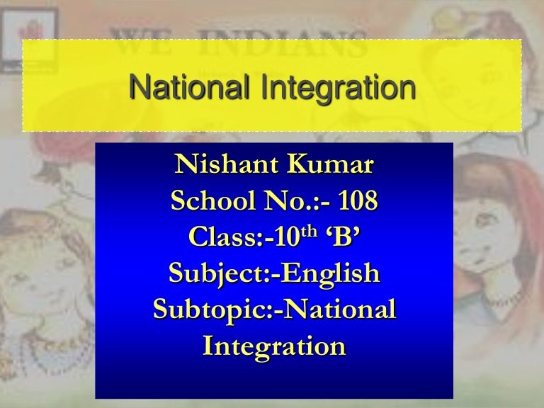 role of individual in national integration National integration and cohesion national integration is a process of achieving national cohesion, stability, prosperity, strength, and feelings of role of lic in nation building private players in the life insurance business are growing at a scorching pace within three years of their inception, they have.