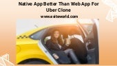 Native App Better Than Web App For Uber Clone