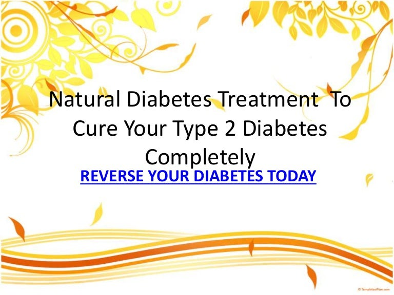 Natural diabetes treatment to cure your type 2 diabetes