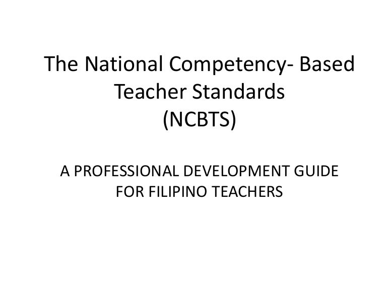 national competency based teacher standards ncbts philippines Spelled out in the national competency-based teachers standards (ncbts) and cmo 30, s 2004 and its regional adaptation to achieve this goal, practice teaching should be a collaborative effort of the teacher.