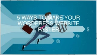 5 Ways to make your WordPress website faster