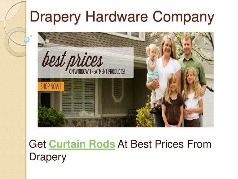 Need curtain rods at best prices call drapery