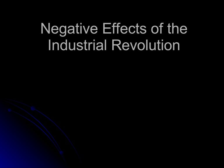 Negative Effects Of The Industrial Revolution