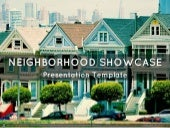Neighborhood Showcase Presentation Template