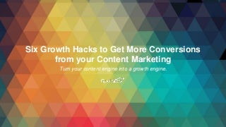 Six Growth Hacks to Get More Conversions from Your Content Marketing