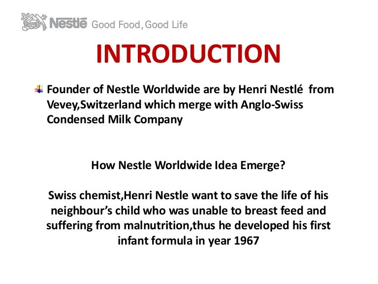 nestle company profile Company profile about nestle  nestlé is not only switzerland's largest industrial company, but it is also the world's largest food company nestlé products are available in nearly every country around the world nestlé is dedicated to providing the best foods to people throughout their day, throughout their lives, throughout the.
