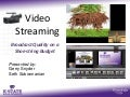 Video Streaming: Broadcast quality on a shoe string budget.