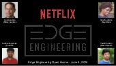 Netflix Edge Engineering Open House Presentations - June 9, 2016
