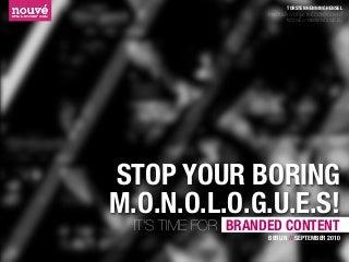 STOP YOUR BORING M.O.N.O.L.O.G.U.E.S.!