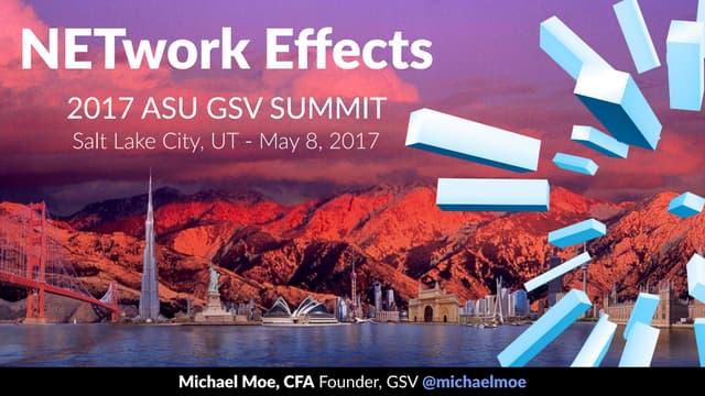 NETwork Effects - 2017 ASU GSV Summit Opening Keynote by Michael Moe
