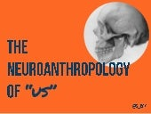 The neuroanthropology of us