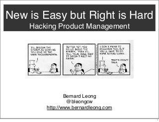 New is Easy but Right is Hard: Hacking Product Management
