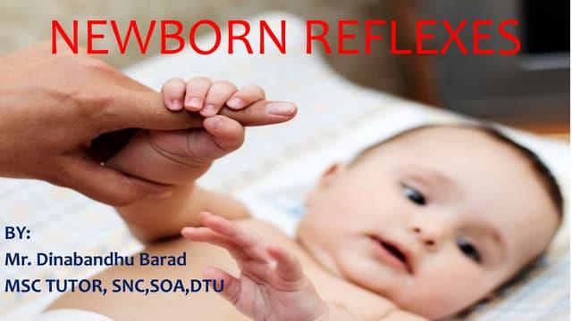 NEWBORN REFLEXES/ PRIMITIVE REFLEXES