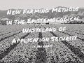 New Farming Methods in the Epistemological Wasteland of Application Security