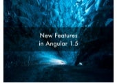 New Features in Angular 1.5