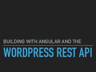 Angular Remote Conf - Building with Angular & WordPress