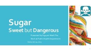 Sugar. Sweet but Dangerous
