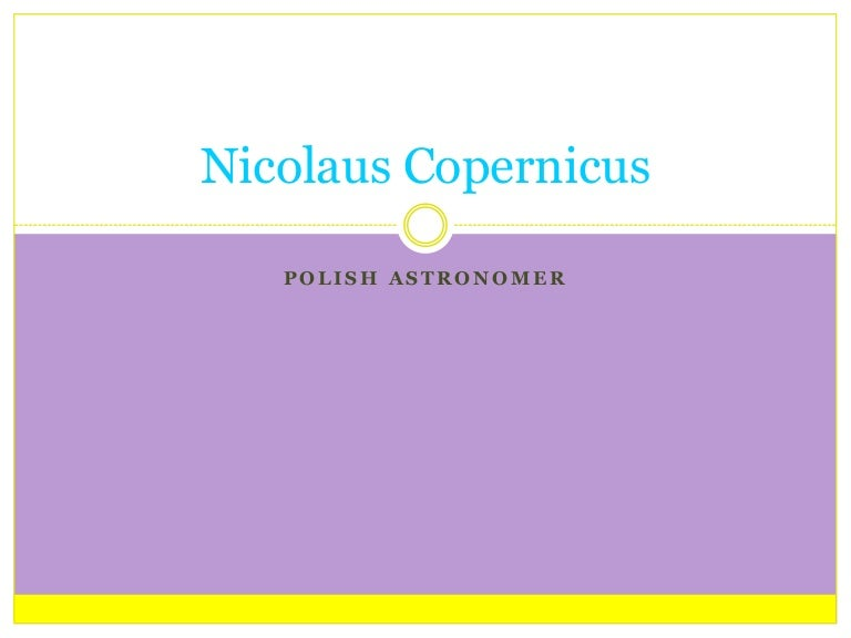 nicolaus copernicus sat essay Nicolaus copernicus (1473-1543) was a mathematician and astronomer who proposed that the sun was stationary in the center of the universe and the earth revolved around it disturbed by the failure of ptolemy's geocentric model of the universe to follow aristotle's requirement for the uniform circular.