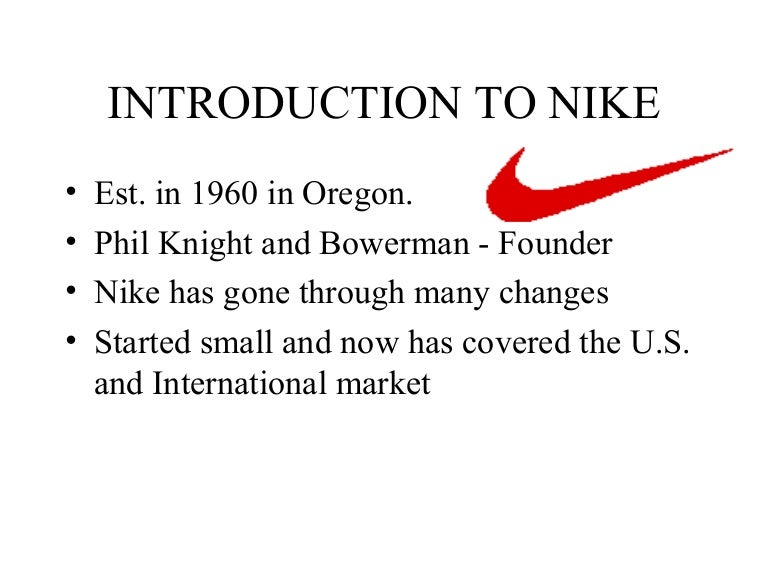 nike business presentation outline Nike will be organizing the internal business by gender as opposed to sport category and conducting increasing amounts of research addressing the buying habits of.