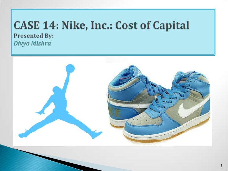nike inc cost of capital study Nike, inc: cost of capital case analysis importance of cost of capital the concept of cost of capital is used in finance decisions acceptance or rejection of an investment project depends on the cost that the company has to pay for financing it.
